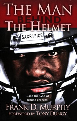 Man Behind the Helmet: The God of Second Chances   -     By: Frank Murphy