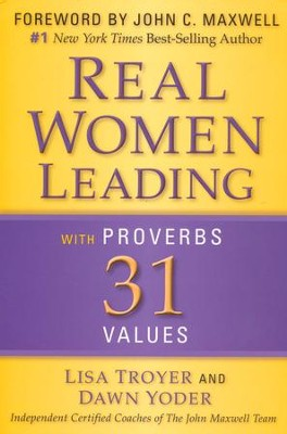 Real Women Leading: With Proverbs 31 Values  -     By: Lisa Troyer, Dawn Troyer