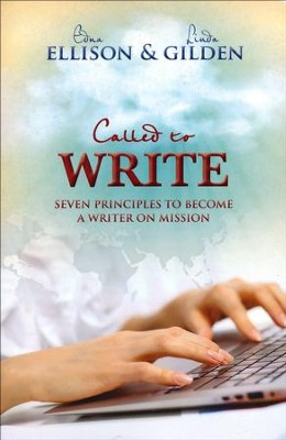 Called to Write: Seven Principles to Become a Writer on Mission  -     By: Edna Ellison, Linda Gilden
