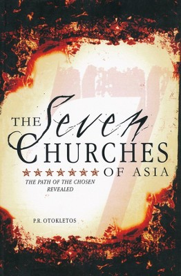 The Seven Churches of Asia: The Path of the Chosen Revealed  -     By: P.R. Otokletos