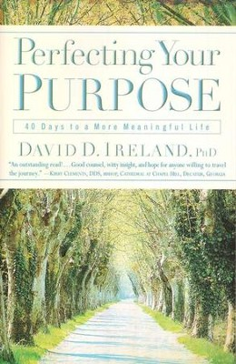 Perfecting Your Purpose  -     By: David D. Ireland