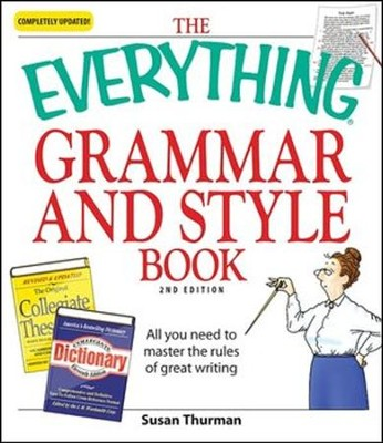 The Everything Grammar and Style Book: All You Need to Master the Rules of Great Writing (Updated)  -     By: Susan Thurman