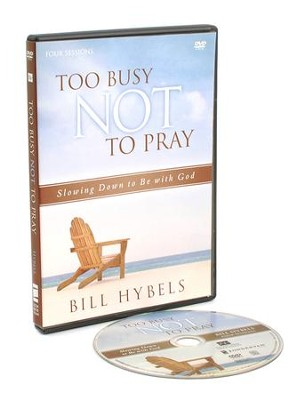 Too Busy Not to Pray: A DVD Study: Slowing Down to Be With God (DVD Only)  -     By: Bill Hybels