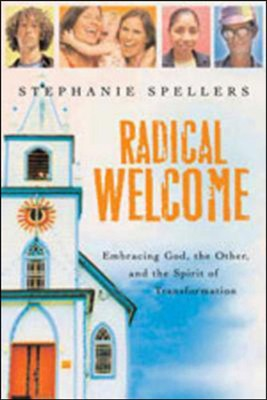 Radical Welcome: Embracing God, the Other, and the Spirit of Transformation  -     By: Stephanie Spellers