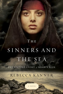 The Sinners and the Sea: The Untold Story of Noah's   Wife  -     By: Rebecca Kanner