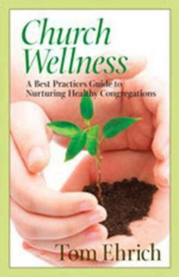 Church Wellness: A Best Practices Guide to Nurturing Healthy Congregations  -     By: Tom Ehrich