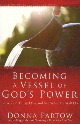 Becoming a Vessel of God's Power: Give God Thirty-One Days and See What He Will Do  -     By: Donna Partow