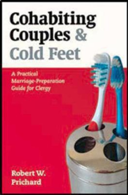 Cohabiting Couples and Cold Feet: A Practical Marriage-Preparation Guide for Clergy  -     By: Robert W. Prichard