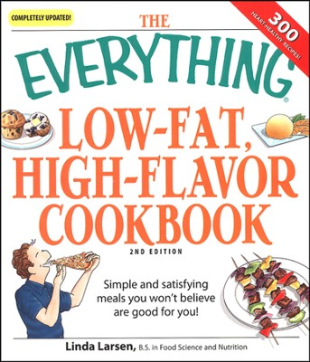 The Everything Low-Fat High-Flavor Cookbook, 2nd Ed   -     By: Linda Larsen