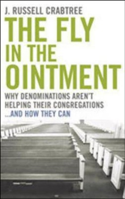 The Fly in the Ointment: Why Denominations Aren't Helping Their Congregations . . . and How They Can  -     By: J. Russell Crabtree