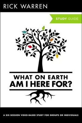 What on Earth Am I Here For?: Six Sessions on The   Purpose Driven Life, Expanded Edition, Study Guide  -     By: Rick Warren