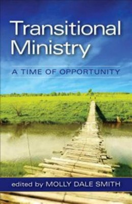 Transitional Ministry: A Time of Opportunity  -     Edited By: Molly Dale Smith     By: Molly Dale Smith(ED.) & Loren Mead