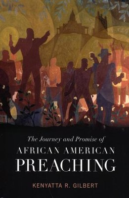 The Journey and Promise of African American Preaching  -     By: Kenyatta Gilbert
