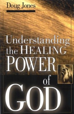 Understanding The Healing Power of God  -     By: Doug Jones