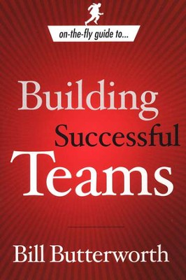 On the Fly Guide to Building Successful Teams  -     By: Bill Butterworth