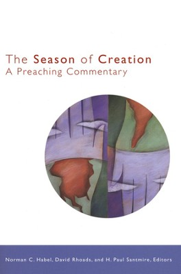 The Season of Creation: A Preaching Commentary  -     Edited By: Norman C. Habel, David Rhoads, H. Paul Santmire     By: Norman C. Habel, David Rhoads & H. Paul Santmire, eds.