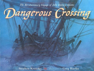 Dangerous Crossing: The Revolutionary Voyage of John Quincy Adams  -     By: Stephen Krensky
