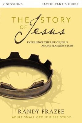 The Story of Jesus Participant's Guide: Experience the Life of Jesus as One Seamless Story  -