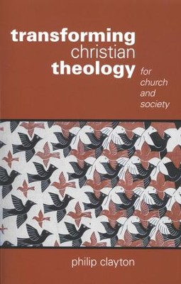 Transforming Christian Theology: For Church and Society  -     By: Philip Clayton