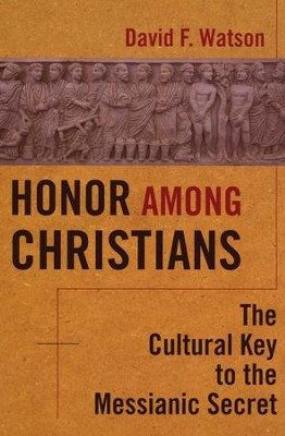 Honor Among Christians: The Cultural Key to the Messianic Secret  -     By: David Watson