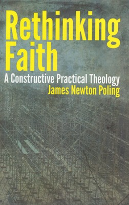 Rethinking Faith: A Constructive Practical Theology  -     By: James Newton Poling