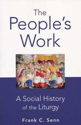 The People's Work: A Social History of the Liturgy  -     By: Frank C. Senn