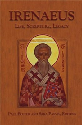 Irenaeus: Life, Scripture, Legacy  -     Edited By: Sara Parvis, Paul Foster     By: Edited by Paul Foster & Sara Parvis