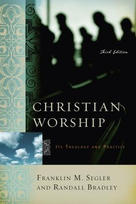 Christian Worship: Its Theology and Practice, Third Edition - eBook  -     By: Franklin M. Segler