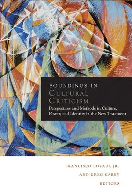 Soundings in Cultural Criticism: Perspectives and Methods in Culture, Power, and Identity in the New Testament  -