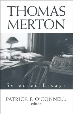 Thomas Merton: Selected Essays   -     Edited By: Patrick F. O'Connell     By: Edited by Patrick F. O'Connell