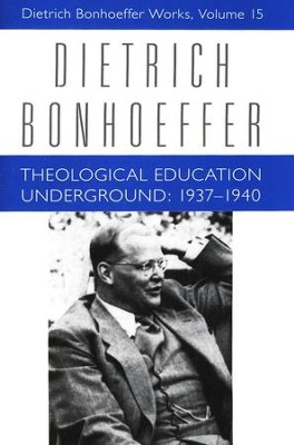 Theological Education Underground: 1937-1940, Dietrich Bonhoeffer Works [DBW], Volume 15  -     By: Dietrich Bonhoeffer