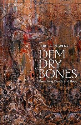 Dem Dry Bones: Preaching, Death, and Hope  -     By: Luke A. Powery