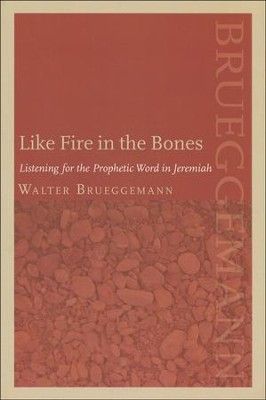 Like Fire in the Bones: Listening for the Prophetic Word in Jeremiah  -     By: Walter Brueggemann