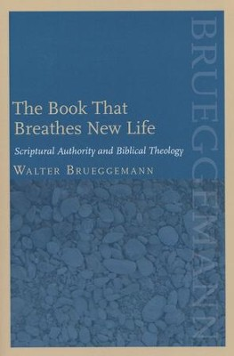 The Book That Breathes New Life: Scriptural Authority and Biblical Theology  -     By: Walter Brueggemann