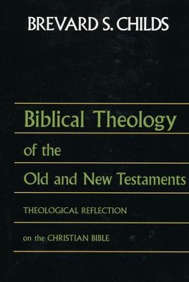Biblical Theology of the Old and New Testaments: Theological Reflection on the Christian Bible  -     By: Brevard S. Childs