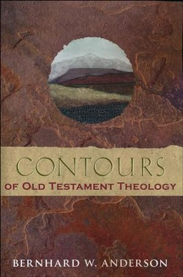 Contours of Old Testament Theology  -     By: Bernhard W. Anderson