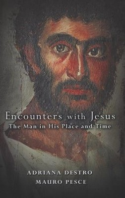 Encounters with Jesus: The Man in His Place and Time  -     By: Ariana Destro, Mauro Pesce
