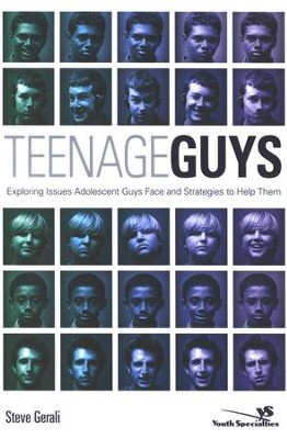 Teenage Guys: Exploring Issues Adolescent Guys Face and Strategies to Help Them  -     By: Steve Gerali