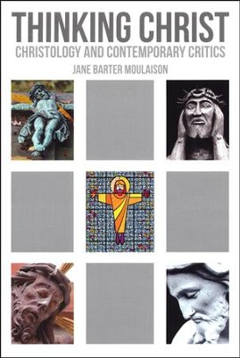 Thinking Christ: Christology and Contemporary Critics  -     By: Jane Barter Moulaison