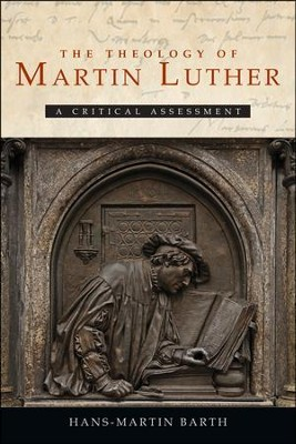 The Theology of Martin Luther: A Critical Assessment  -     By: Hans-Martin Barth