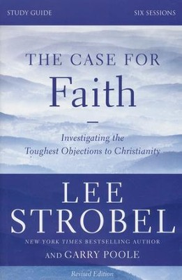 The Case for Faith Revised Study Guide: Investigating the Toughest Objections to Christianity  -     By: Lee Strobel, Garry Poole