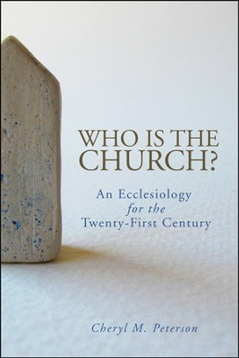 Who Is the Church?: An Ecclesiology for the Twenty-First Century  -     By: Cheryl M. Peterson