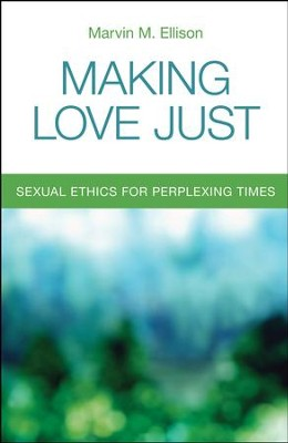 Making Love Just: Sexual Ethics for Perplexing Times  -     By: Marvin M. Ellison