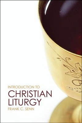 Introduction to Christian Liturgy  -     By: Frank C. Senn