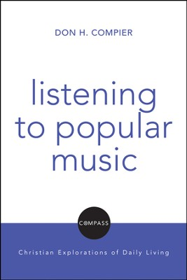 Listening to Popular Music: Christian Explorations of Daily Living  -     By: Don H. Compier