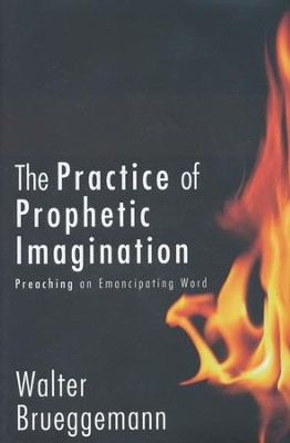 The Practice of Prophetic Imagination: Preaching an Emancipating Word  -     By: Walter Brueggemann