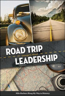Road Trip Leadership: Mileposts Along My Way in Ministry  -     By: George O. Wood