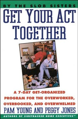 Get Your Act Together: A 7-Day Get-Organized Program for the Overworked, Overbooked, and Overwhelmed  -     By: Pam Young, Peggy Jones