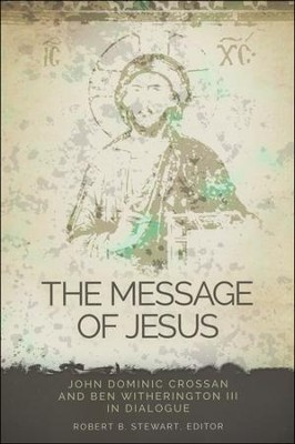 The Message of Jesus: John Dominic Crossan and Ben Witherington III in Dialogue  -     Edited By: Robert B. Stewart     By: Edited by Robert B. Stewart