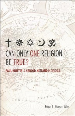 Can Only One Religion Be True?: Paul Knitter and Harold Netland in Dialogue  -     By: Robert B. Stewart